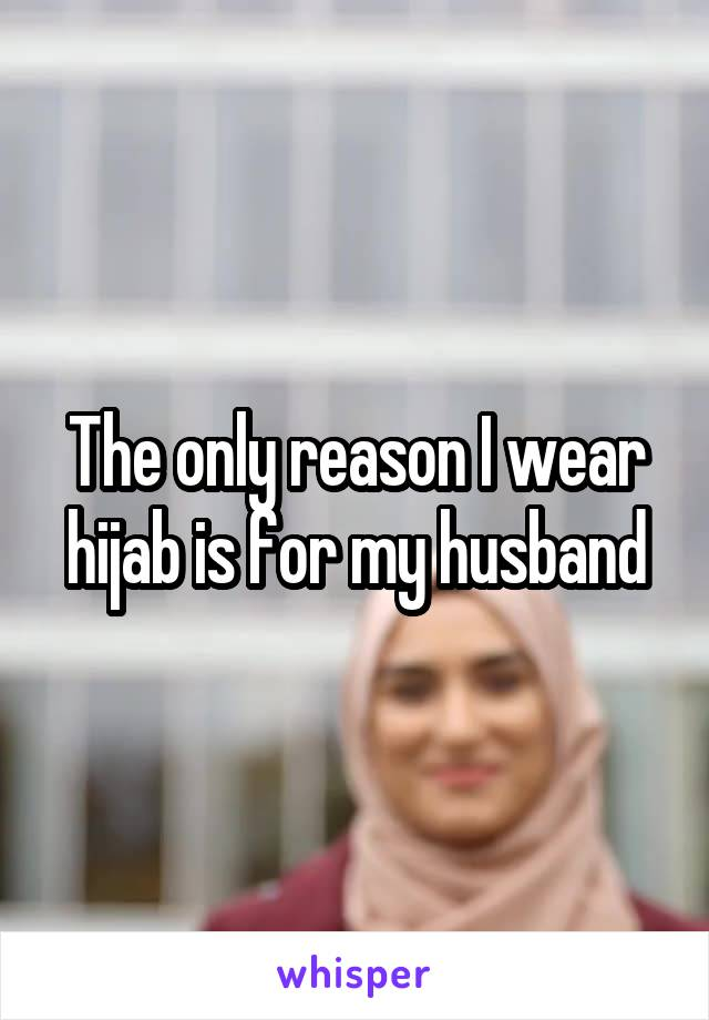 The only reason I wear hijab is for my husband