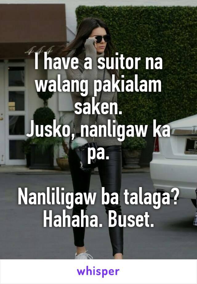 I have a suitor na walang pakialam saken. Jusko, nanligaw ka pa.  Nanliligaw ba talaga? Hahaha. Buset.