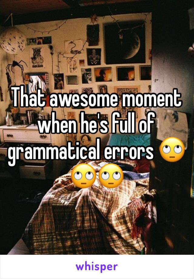 That awesome moment when he's full of grammatical errors 🙄🙄🙄