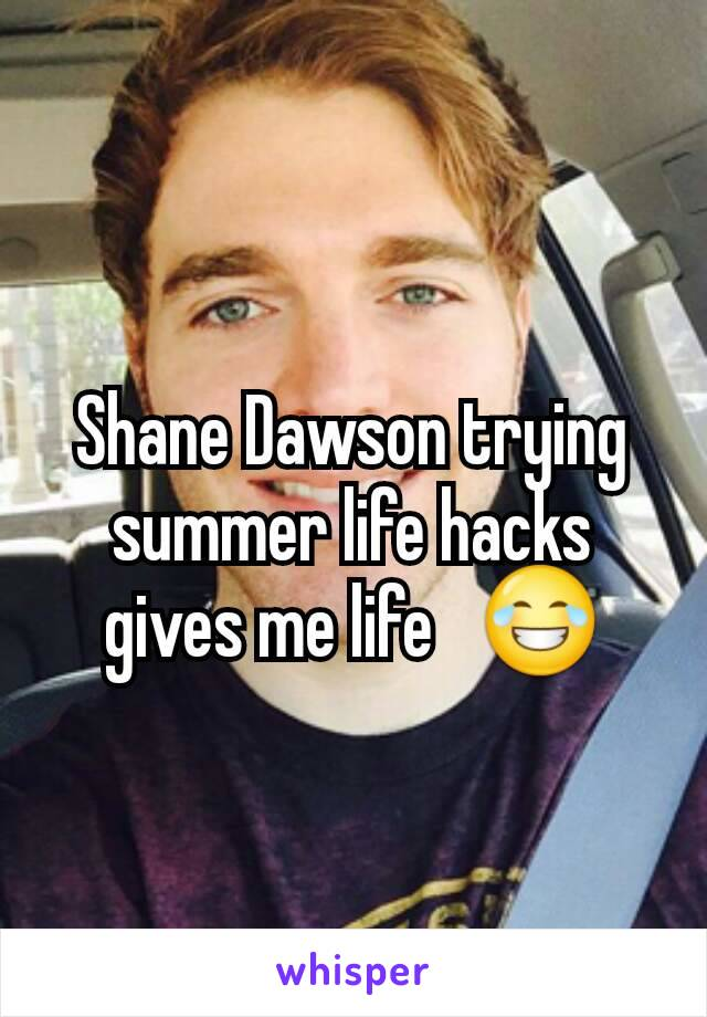 Shane Dawson trying summer life hacks gives me life   😂
