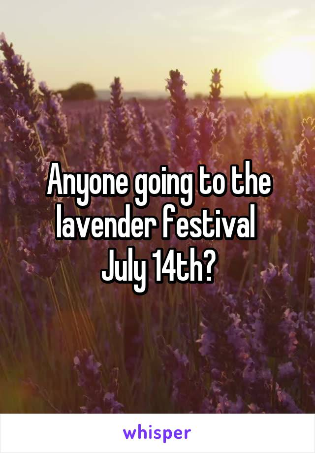 Anyone going to the lavender festival  July 14th?