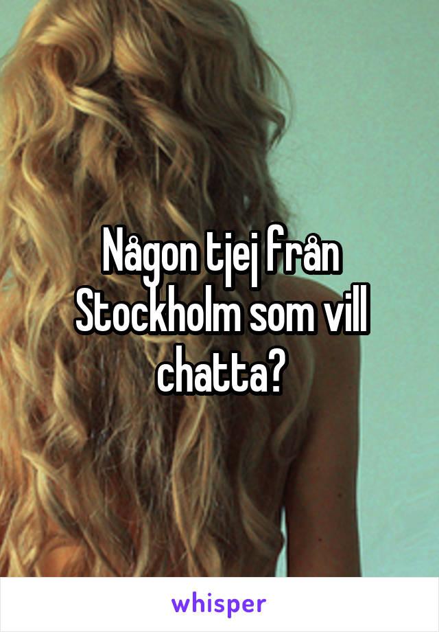Någon tjej från Stockholm som vill chatta?