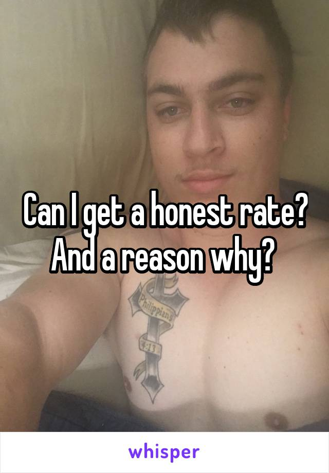 Can I get a honest rate? And a reason why?