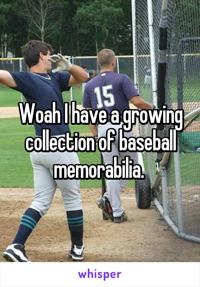 Woah I have a growing collection of baseball memorabilia.