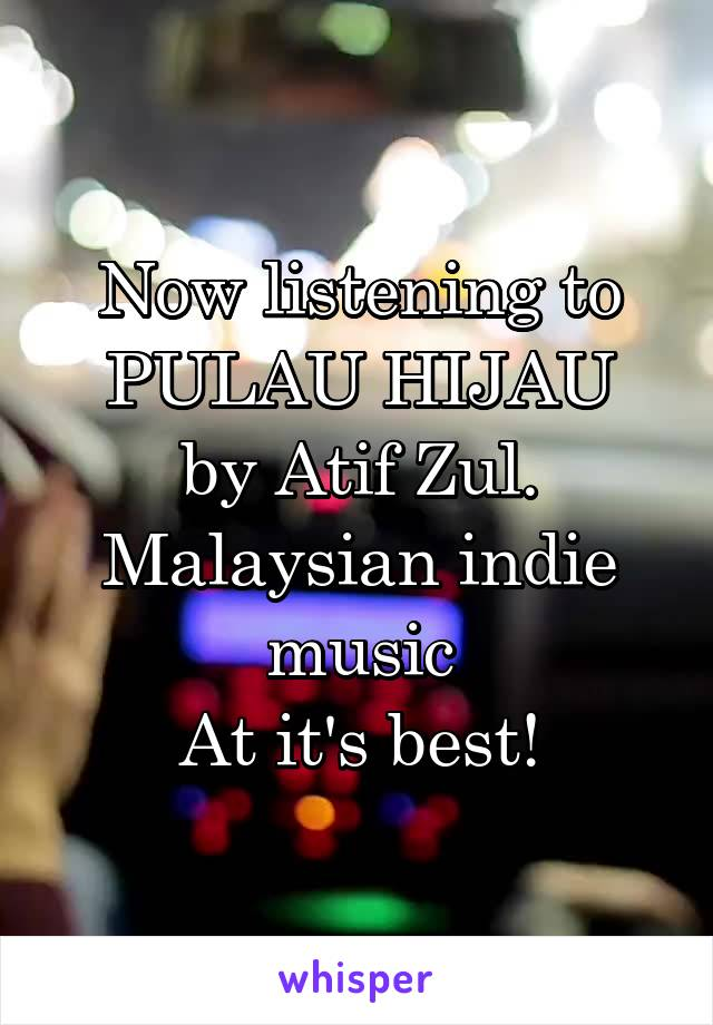 Now listening to PULAU HIJAU by Atif Zul. Malaysian indie music At it's best!