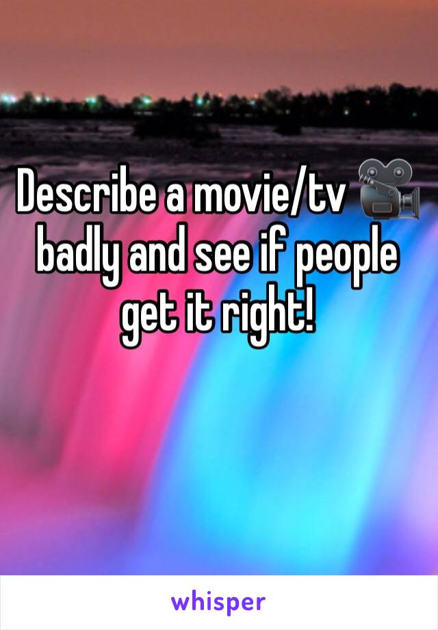 Describe a movie/tv 🎥badly and see if people get it right!