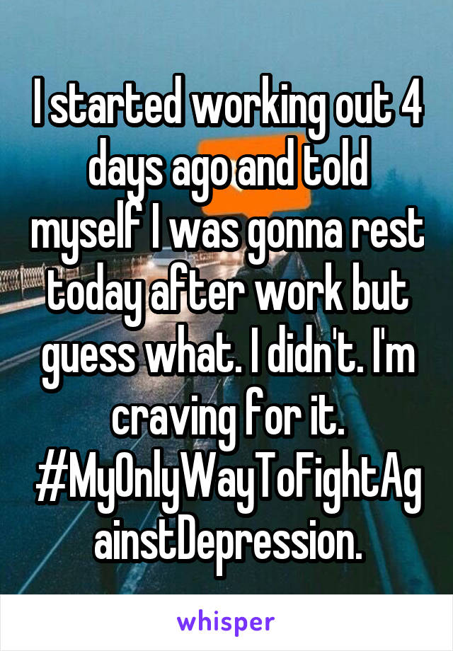 I started working out 4 days ago and told myself I was gonna rest today after work but guess what. I didn't. I'm craving for it. #MyOnlyWayToFightAgainstDepression.