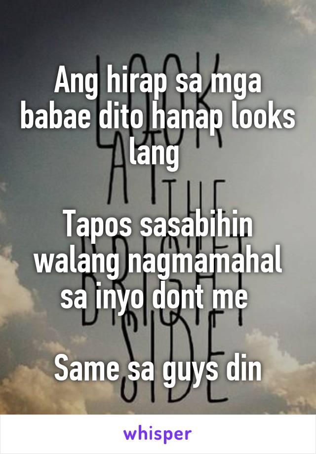Ang hirap sa mga babae dito hanap looks lang   Tapos sasabihin walang nagmamahal sa inyo dont me   Same sa guys din