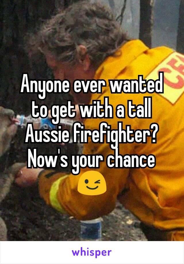 Anyone ever wanted to get with a tall Aussie firefighter? Now's your chance 😉