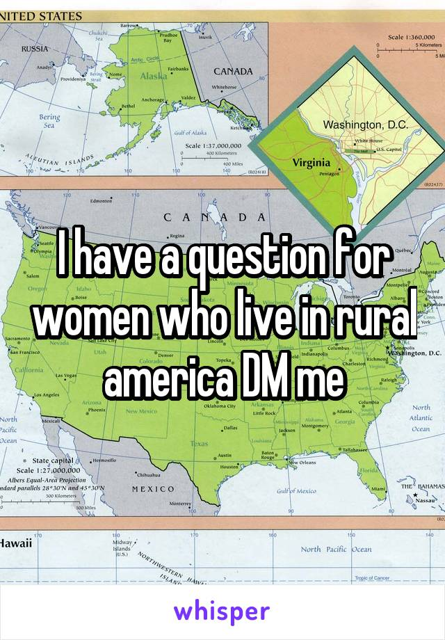 I have a question for women who live in rural america DM me