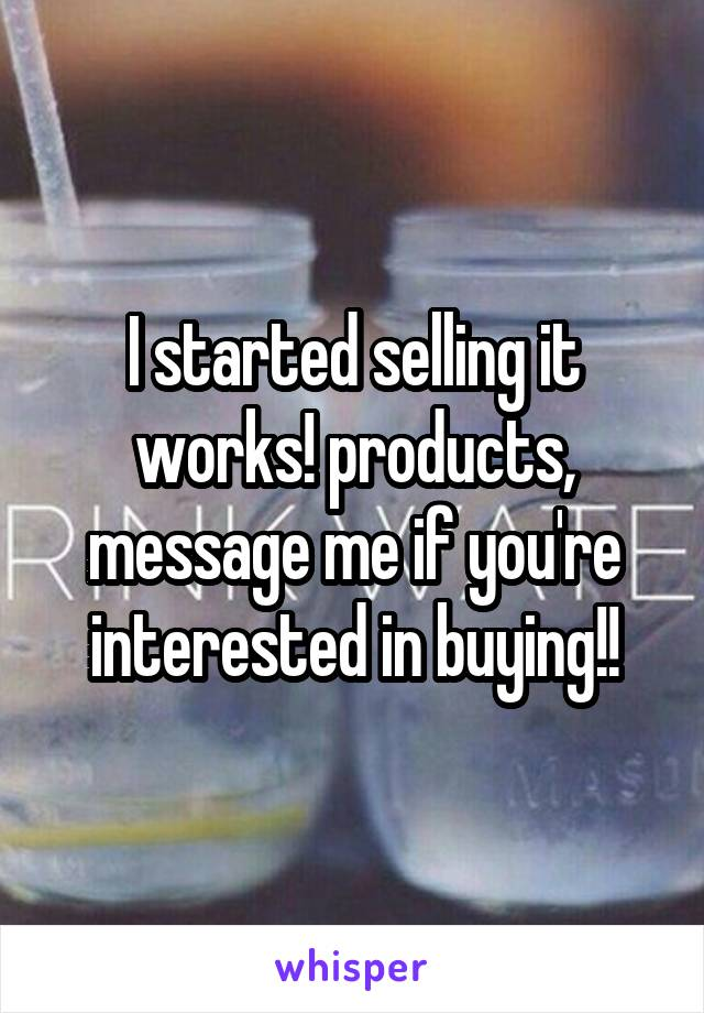 I started selling it works! products, message me if you're interested in buying!!