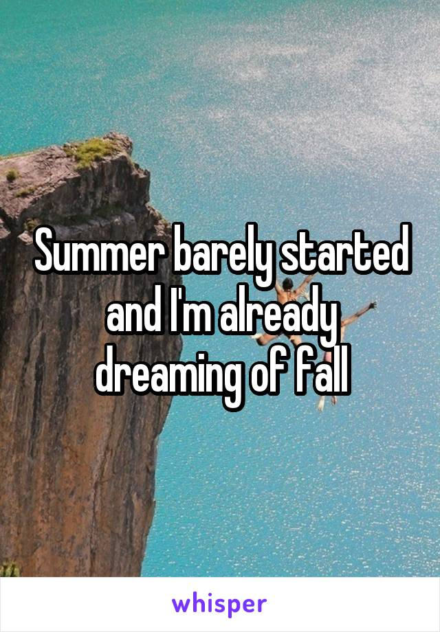 Summer barely started and I'm already dreaming of fall