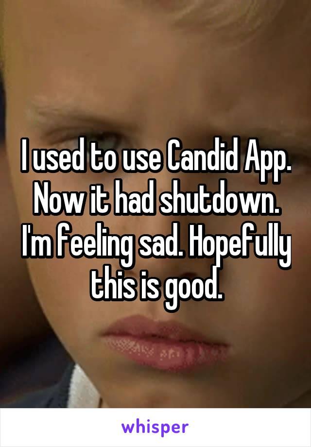 I used to use Candid App. Now it had shutdown. I'm feeling sad. Hopefully this is good.