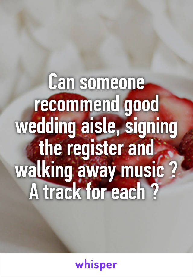 Can someone recommend good wedding aisle, signing the register and walking away music ? A track for each ?