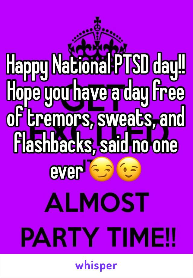 Happy National PTSD day!! Hope you have a day free of tremors, sweats, and flashbacks, said no one ever 😏😉