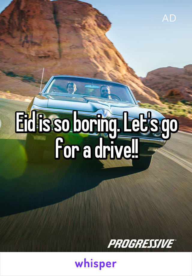Eid is so boring. Let's go for a drive!!