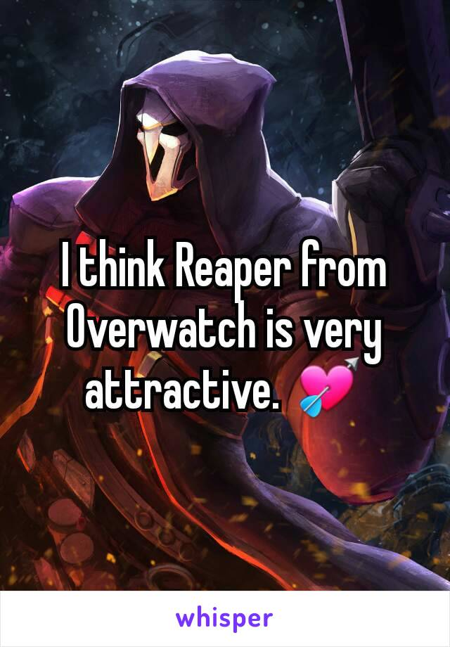 I think Reaper from Overwatch is very attractive. 💘