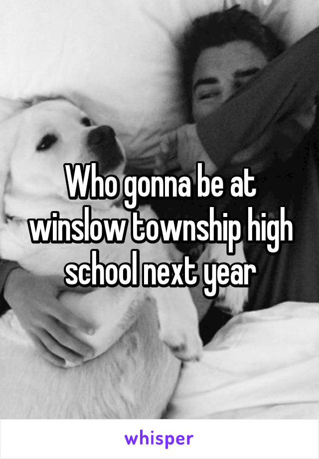 Who gonna be at winslow township high school next year