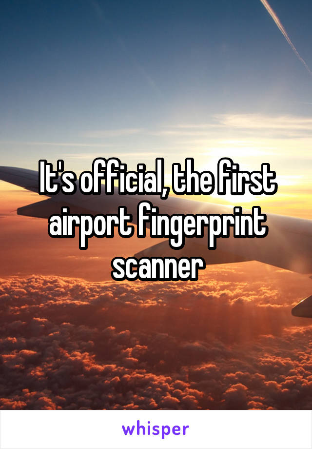 It's official, the first airport fingerprint scanner