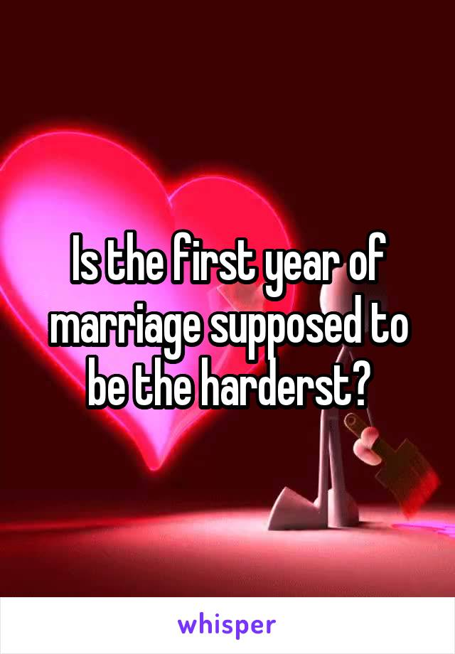 Is the first year of marriage supposed to be the harderst?