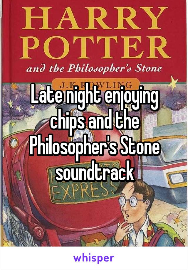 Late night enjoying chips and the Philosopher's Stone soundtrack