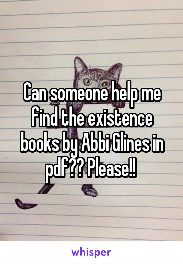 Can someone help me find the existence books by Abbi Glines in pdf?? Please!!