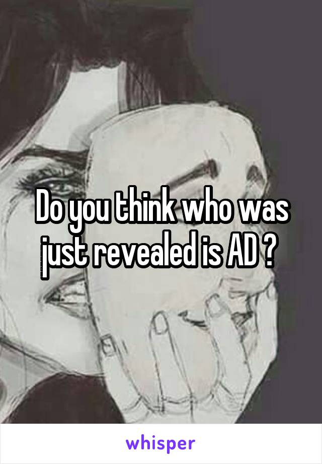 Do you think who was just revealed is AD ?