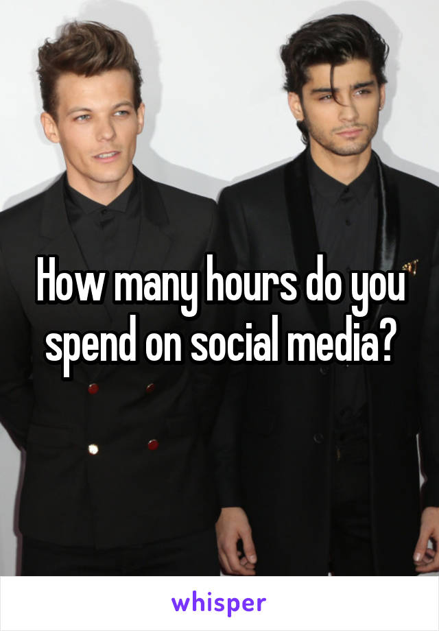 How many hours do you spend on social media?