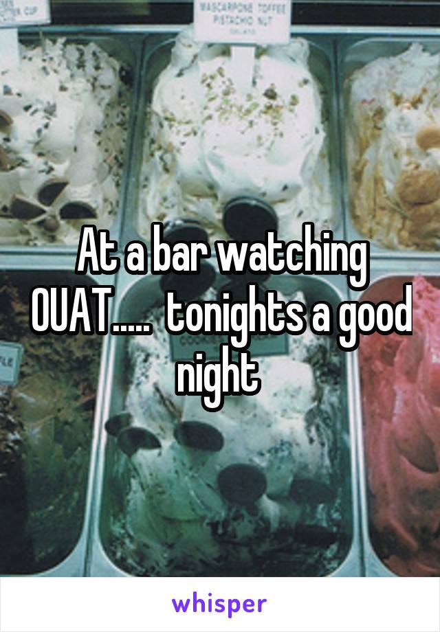 At a bar watching OUAT.....  tonights a good night