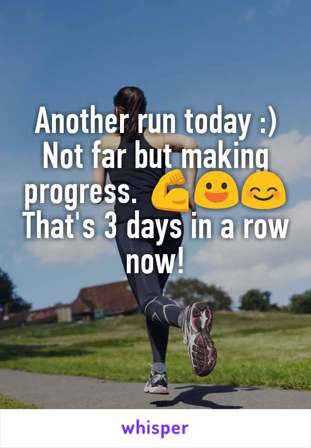 Another run today :) Not far but making progress. 💪😃😊 That's 3 days in a row now!