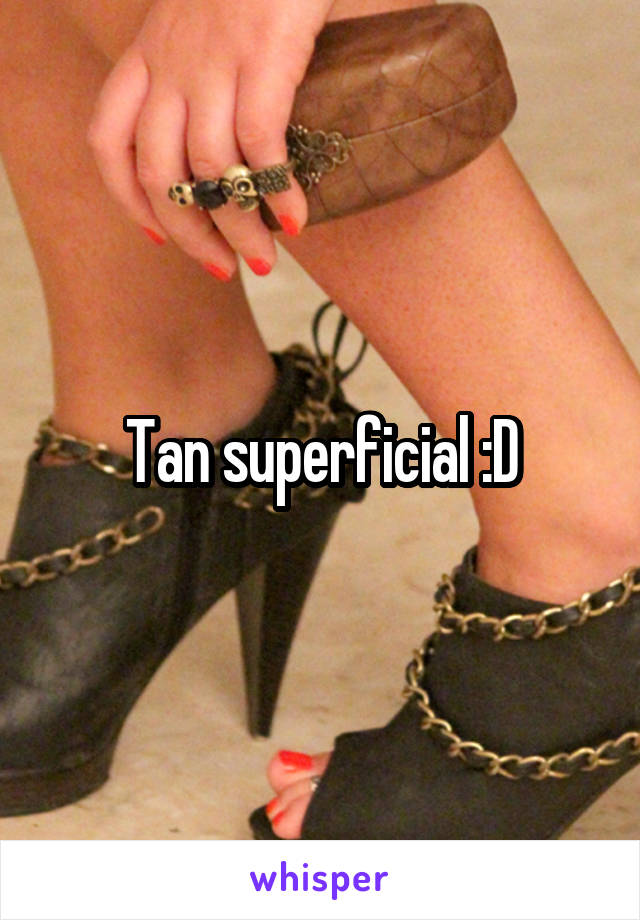 Tan superficial :D