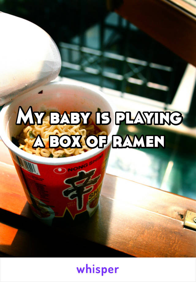 My baby is playing a box of ramen