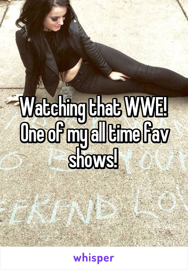 Watching that WWE!  One of my all time fav shows!