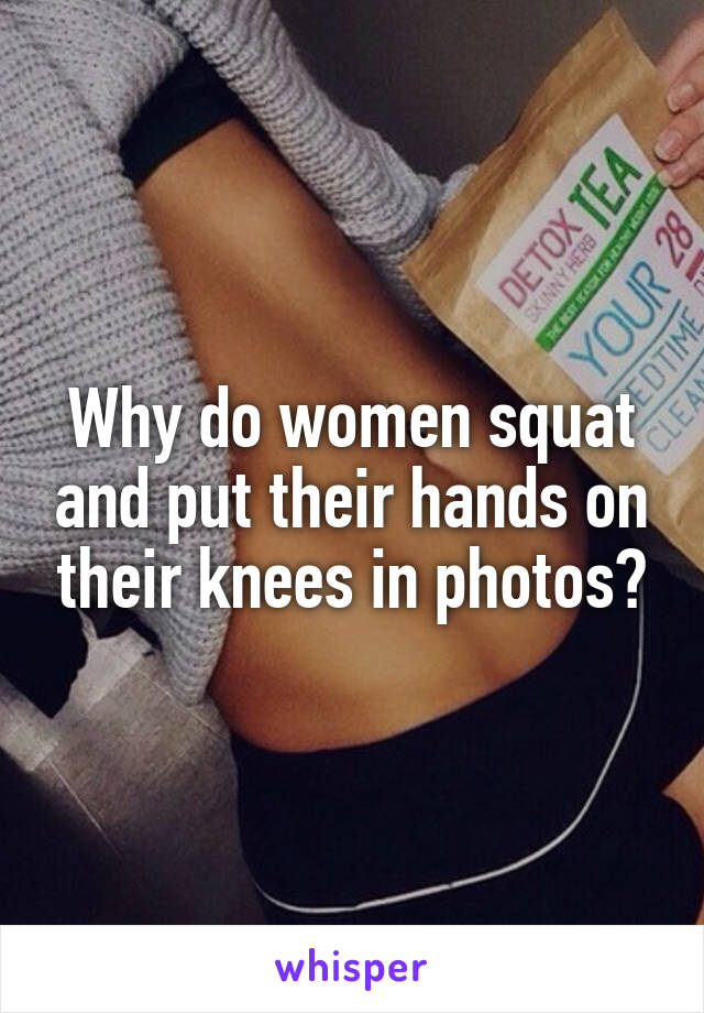 Why do women squat and put their hands on their knees in photos?