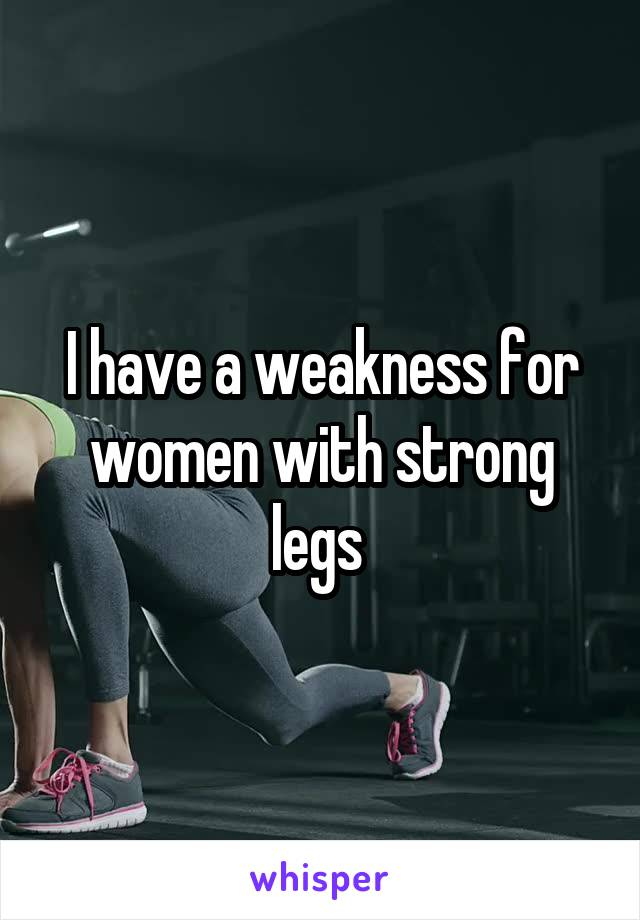 I have a weakness for women with strong legs