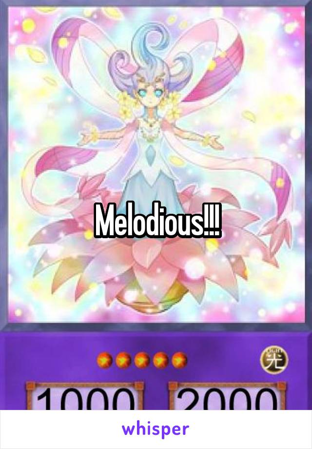 Melodious!!!