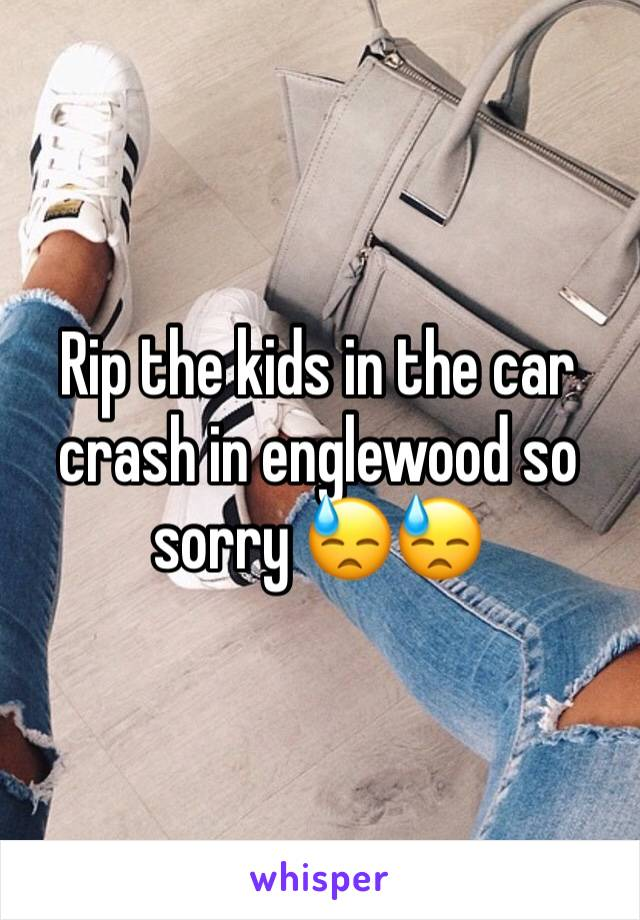 Rip the kids in the car crash in englewood so sorry 😓😓