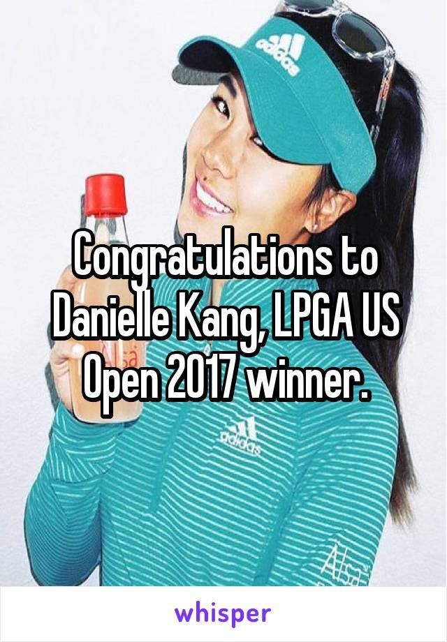 Congratulations to Danielle Kang, LPGA US Open 2017 winner.