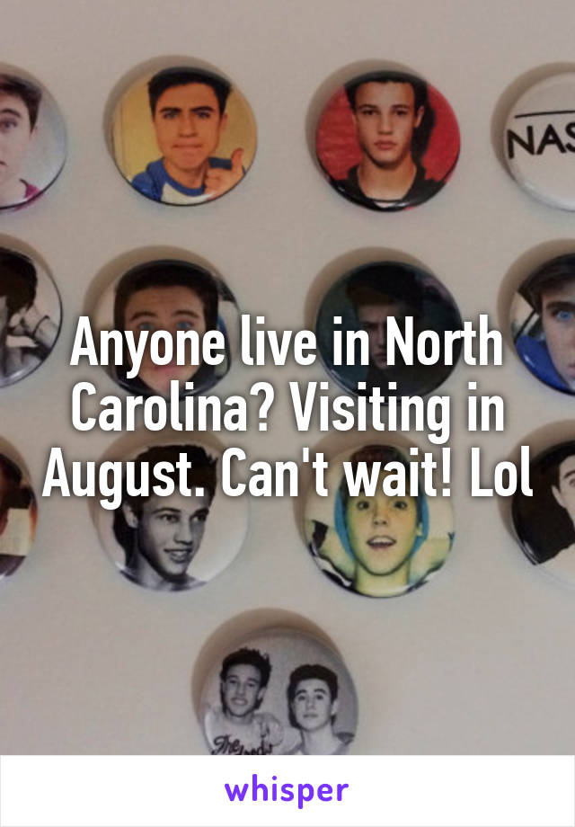Anyone live in North Carolina? Visiting in August. Can't wait! Lol