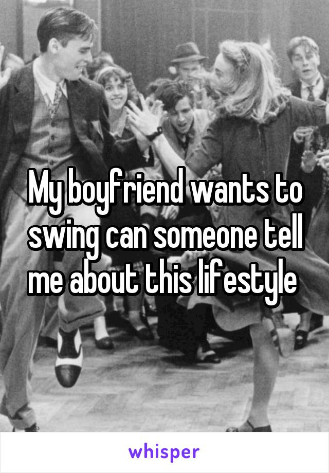 My boyfriend wants to swing can someone tell me about this lifestyle