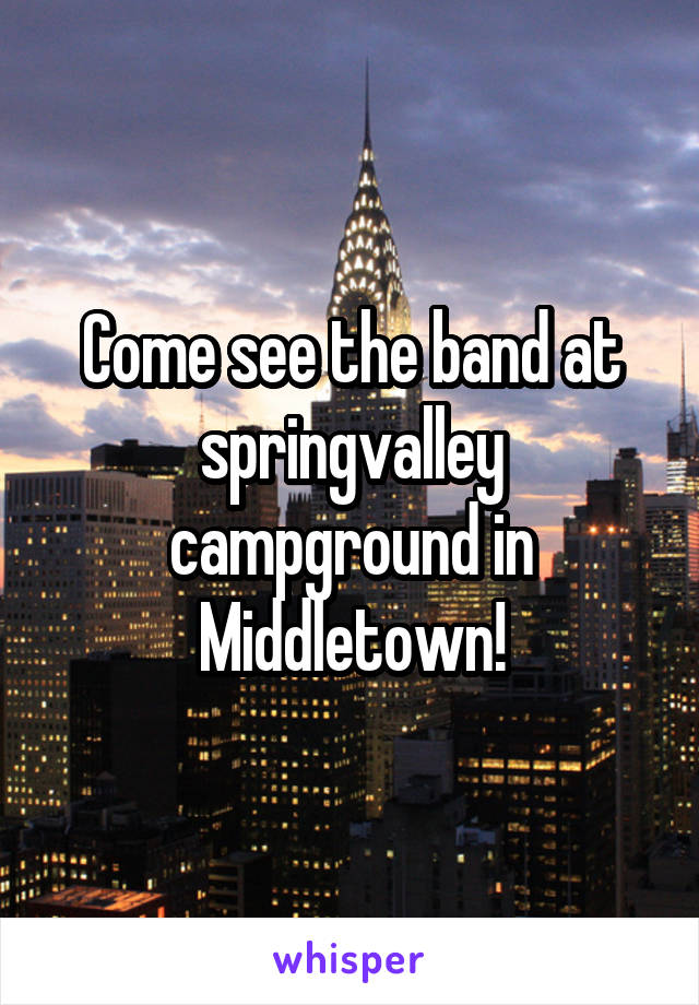 Come see the band at springvalley campground in Middletown!