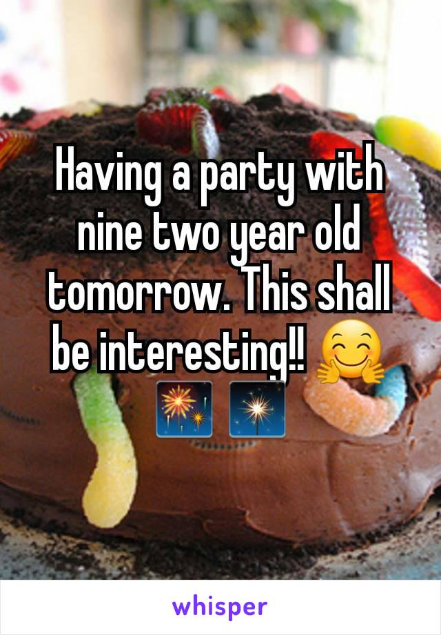 Having a party with nine two year old tomorrow. This shall be interesting!! 🤗🎆🎇