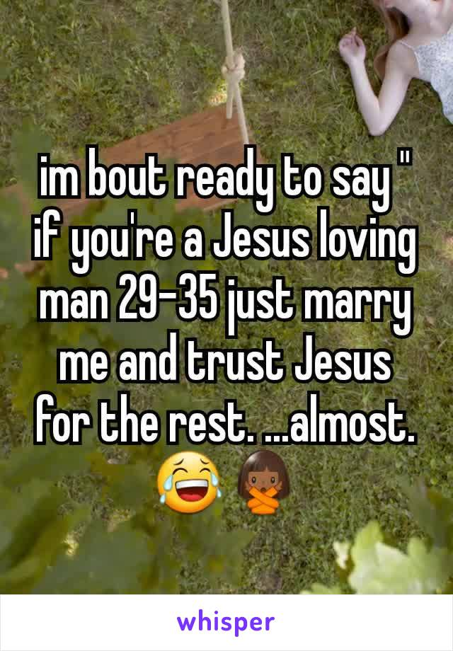 "im bout ready to say "" if you're a Jesus loving man 29-35 just marry me and trust Jesus for the rest. ...almost. 😂🙅🏾‍♀️"