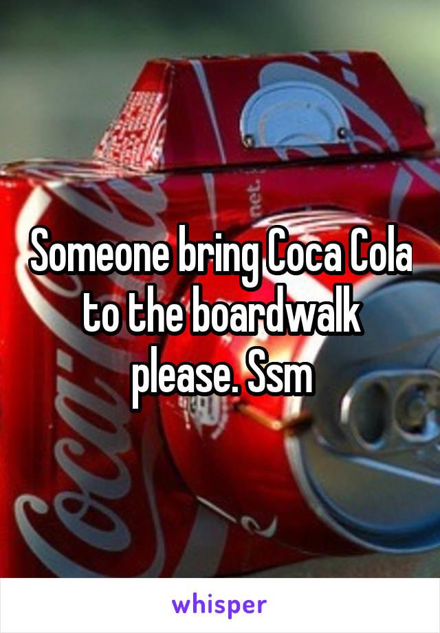 Someone bring Coca Cola to the boardwalk please. Ssm