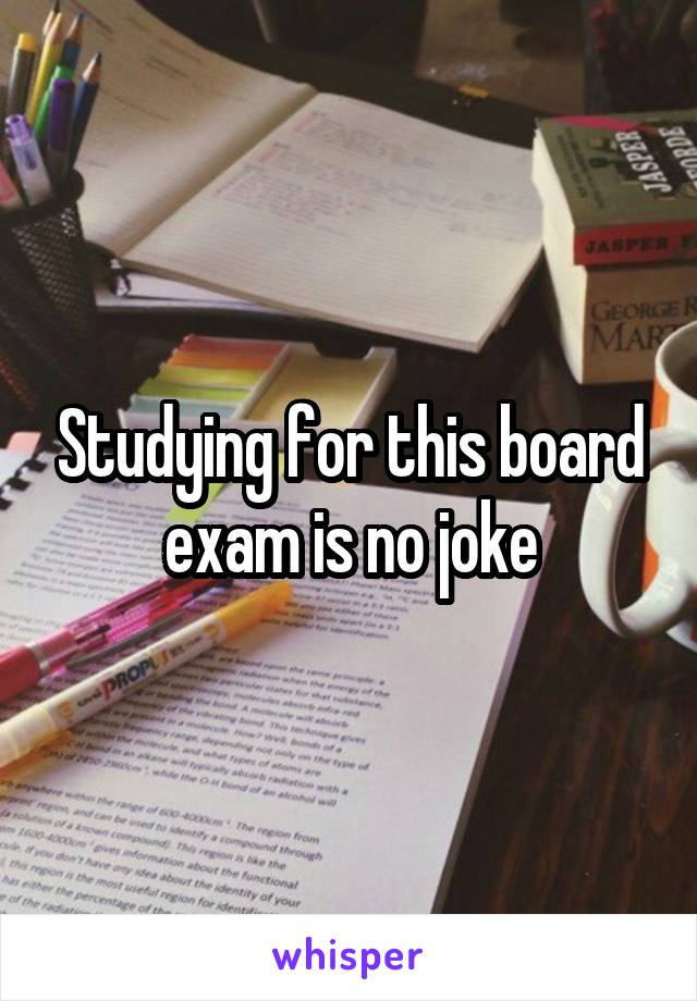 Studying for this board exam is no joke