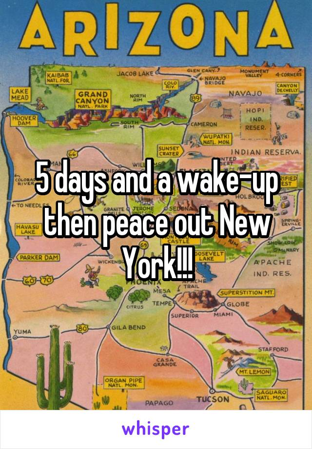 5 days and a wake-up then peace out New York!!!