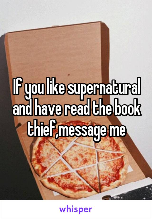 If you like supernatural and have read the book thief,message me