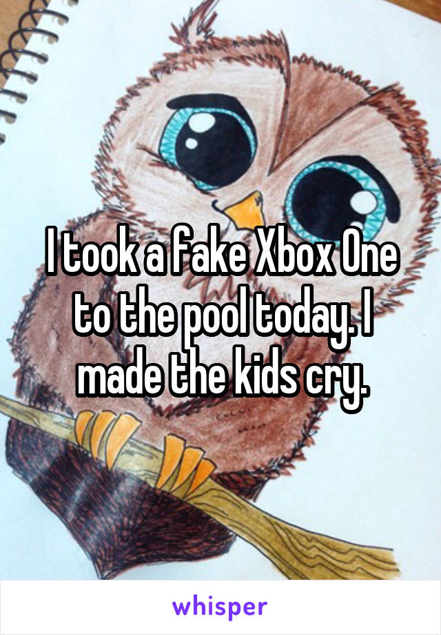 I took a fake Xbox One to the pool today. I made the kids cry.