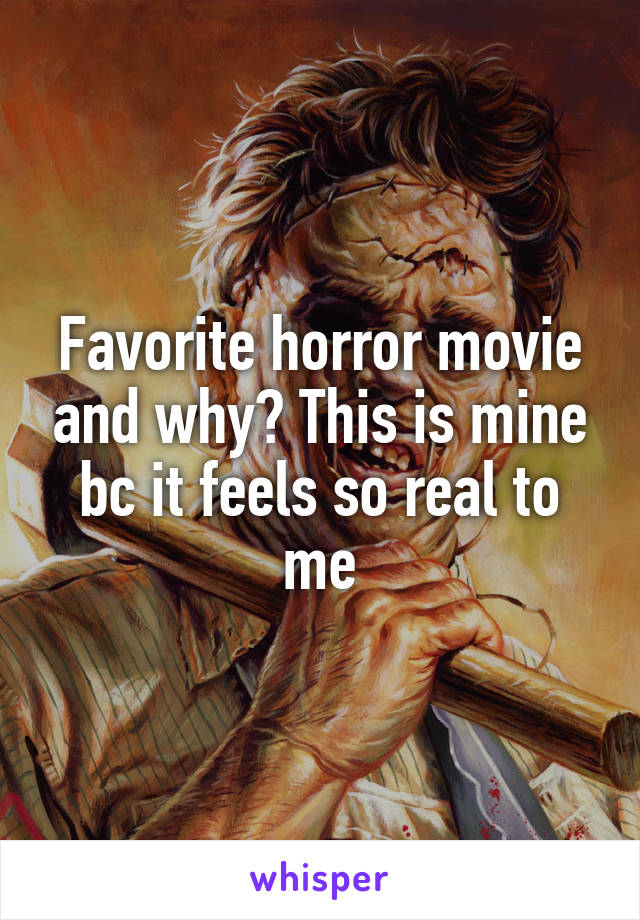 Favorite horror movie and why? This is mine bc it feels so real to me