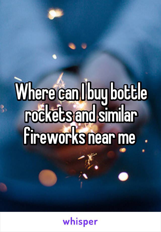 Where can I buy bottle rockets and similar fireworks near me